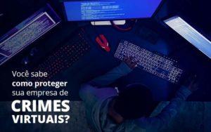 Como Proteger Sua Empresa De Crimes Virtuais - E-Cont Gestão em Contabilidade