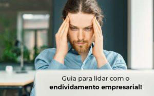 Guia Para Lidar Com O Endividamento Empresarial Blog - E-Cont Gestão em Contabilidade