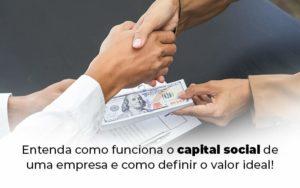 Entenda Como Funciona O Capital Social De Uma Empresa E Como Definir O Valor Ideal Blog 1 - E-Cont Gestão em Contabilidade