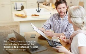 Saiba Como Classificar As Suas Mercadorias E Se Mantenha Distande De Problemas Fiscais Saiba Mais Na Descricao Post 1 - E-Cont Gestão em Contabilidade