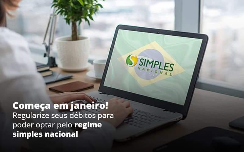 Comeca Em Janeiro Regularize Seus Debitos Para Optar Pelo Regime Simples Nacional Post 1 - E-Cont Gestão em Contabilidade