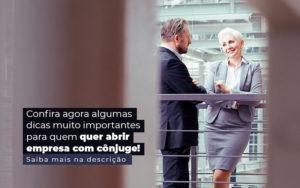 Confira Agora Algumas Dicas Muito Importantes Para Quem Quer Abrir Empresa Com Conjuge Post 1 - E-Cont Gestão em Contabilidade