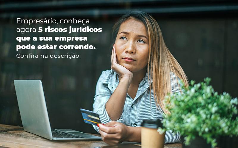 Empresario Conheca Agora 5 Riscos Juridicos Que A Sua Empres Pode Estar Correndo Post 2 - E-Cont Gestão em Contabilidade
