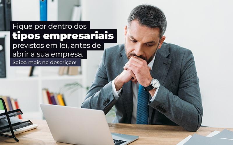 Fique Por Dentro Dos Tipos Empresariais Proevisto Em Lei Antes De Abrir A Sua Empresa Post - E-Cont Gestão em Contabilidade