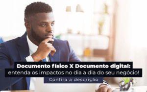Documento Fisico X Documento Digital Entenda Os Impactos No Dia A Dia Do Seu Negocio Post 1 - E-Cont Gestão em Contabilidade