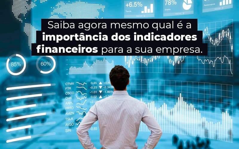 Saiba Agora Mesmo Qual E A Importancia Dos Indicadores Financeiros Para A Sua Empresa Blog 1 - E-Cont Gestão em Contabilidade